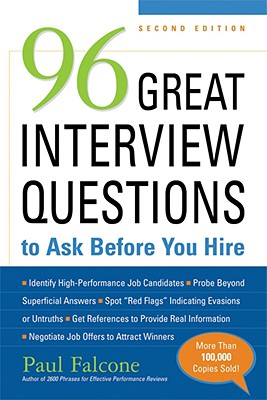 96 Great Interview Questions to Ask Before You Hire By Falcone, Paul